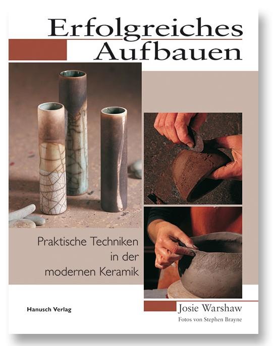 Erfolgreiches Aufbauen - Praktische Techniken in der modernen Keramik